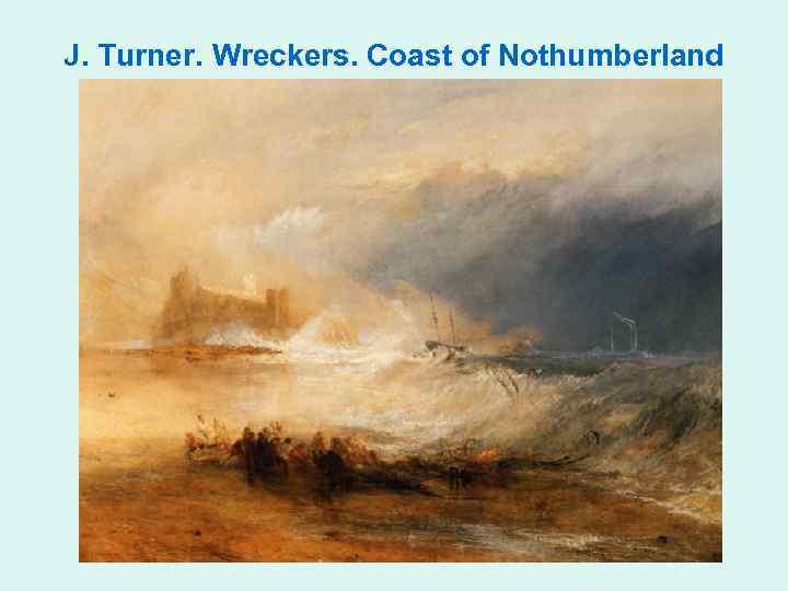 J. Turner. Wreckers. Coast of Nothumberland