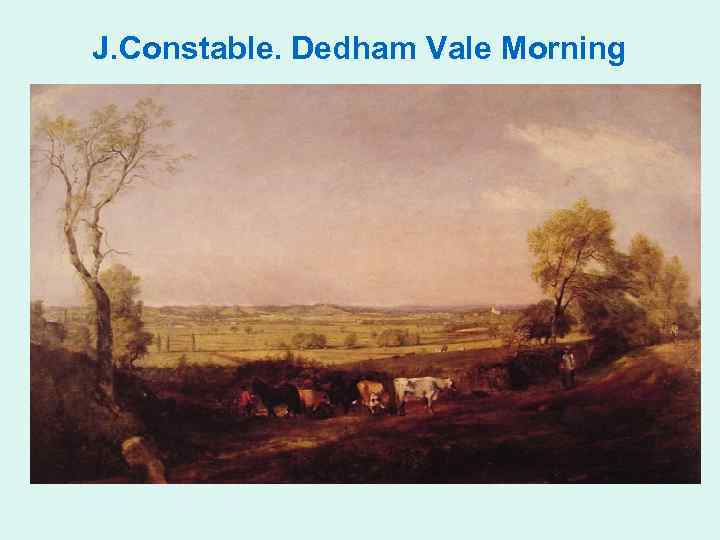 J. Constable. Dedham Vale Morning