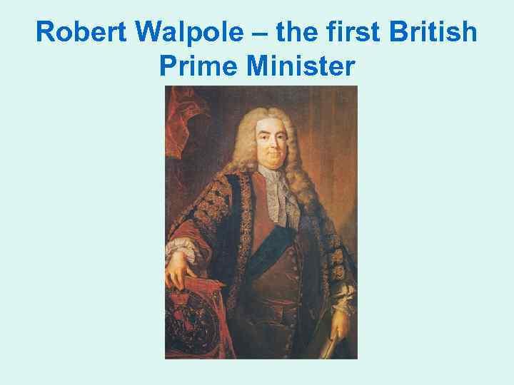 Robert Walpole – the first British Prime Minister