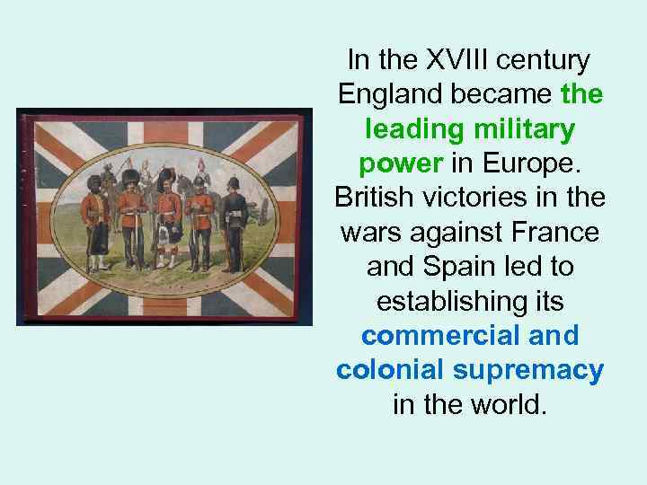 In the XVIII century England became the leading military power in Europe. British victories