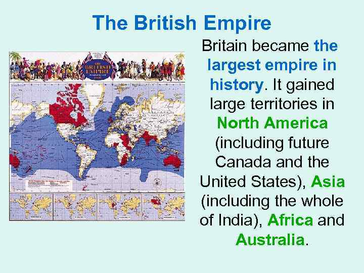 The British Empire Britain became the largest empire in history. It gained large territories