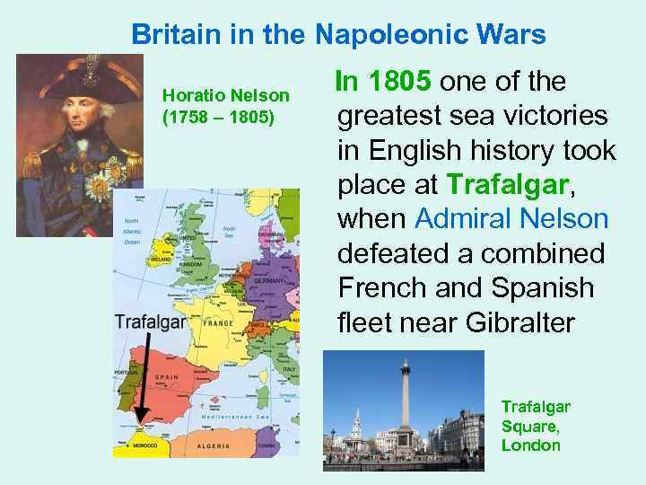 Britain in the Napoleonic Wars Horatio Nelson (1758 – 1805) In 1805 one of