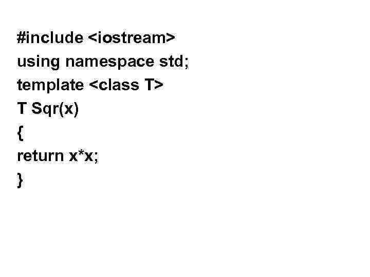 #include <iostream> using namespace std; template <class T> T Sqr(x) { return x*x; }