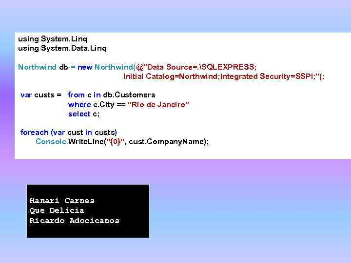 using System. Linq using System. Data. Linq Northwind db = new Northwind(@
