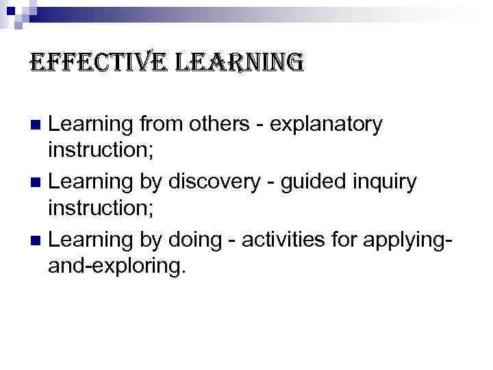 effective learning Learning from others - explanatory instruction; n Learning by discovery - guided