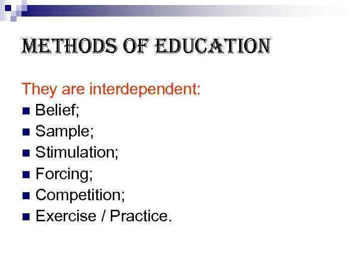 methods of education They are interdependent: n Belief; n Sample; n Stimulation; n Forcing;