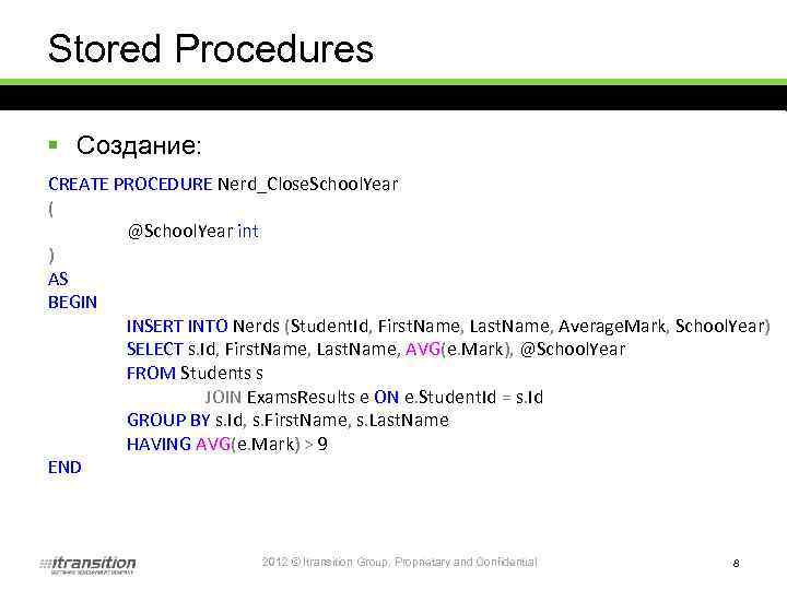 Stored Procedures § Создание: CREATE PROCEDURE Nerd_Close. School. Year ( @School. Year int )