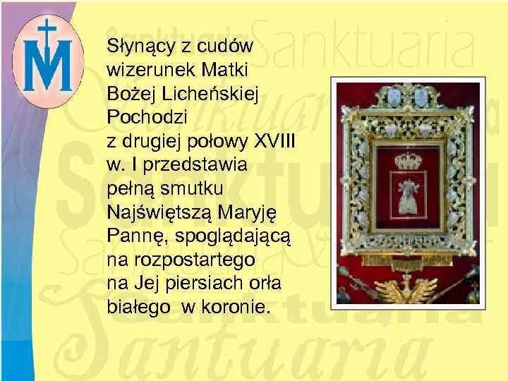 Słynący z cudów wizerunek Matki Bożej Licheńskiej Pochodzi z drugiej połowy XVIII w. I