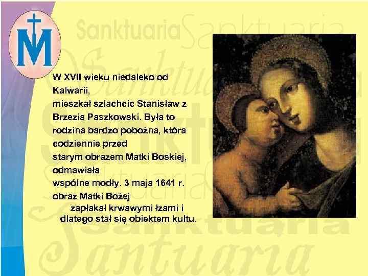 W XVII wieku niedaleko od Kalwarii, mieszkał szlachcic Stanisław z Brzezia Paszkowski. Była to