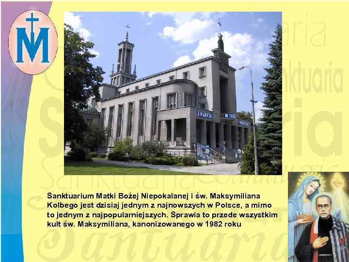 Sanktuarium Matki Bożej Niepokalanej i św. Maksymiliana Kolbego jest dzisiaj jednym z najnowszych w