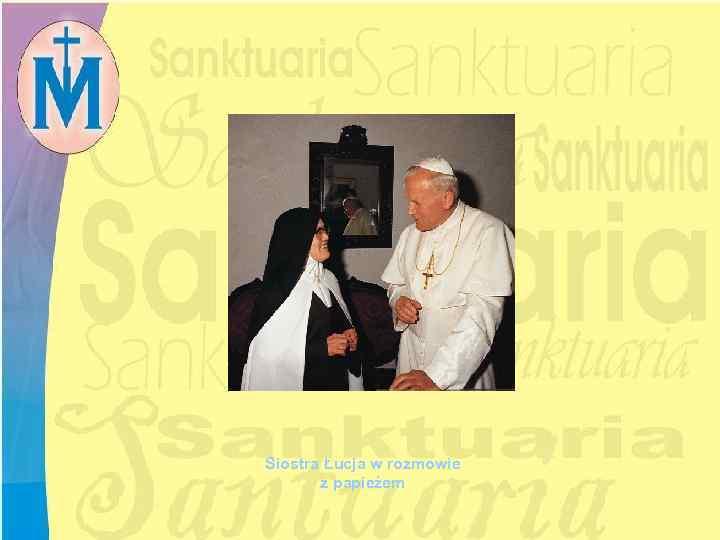 Siostra Łucja w rozmowie z papieżem