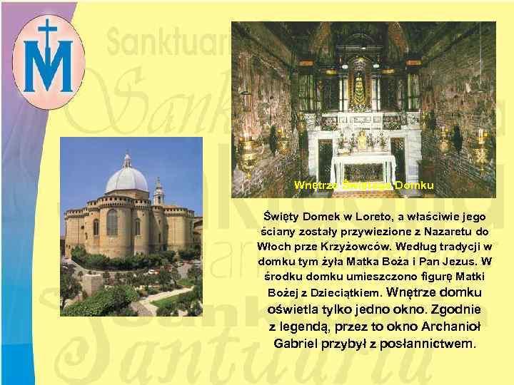 Wnętrze Świętego Domku Święty Domek w Loreto, a właściwie jego ściany zostały przywiezione z