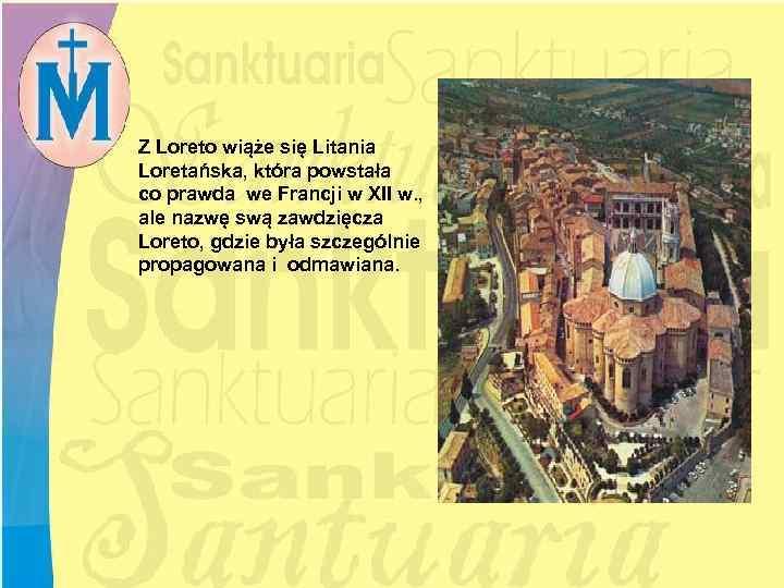 Z Loreto wiąże się Litania Loretańska, która powstała co prawda we Francji w XII