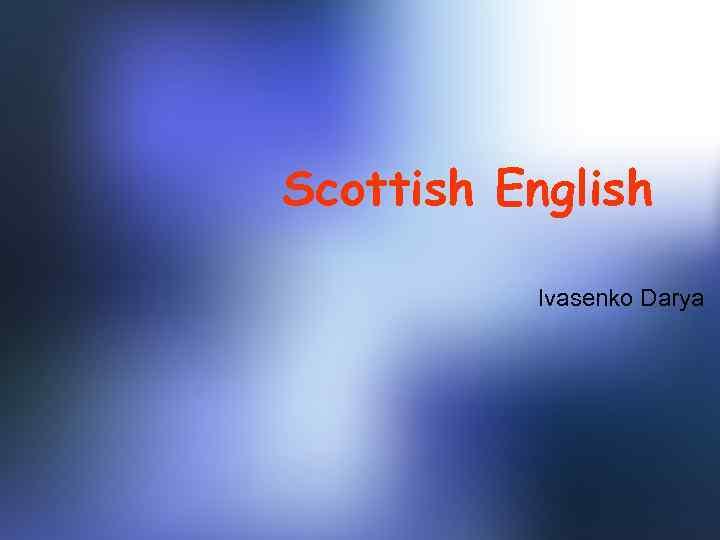 Scottish English Ivasenko Darya