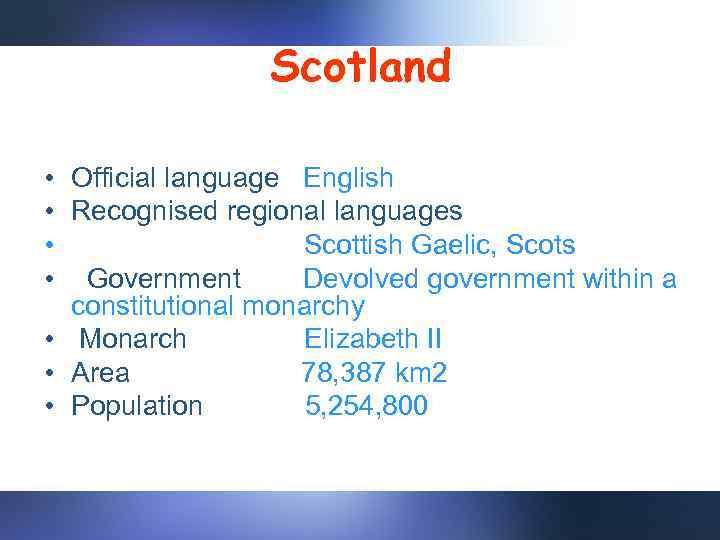 Scotland • Official language English • Recognised regional languages • Scottish Gaelic, Scots •