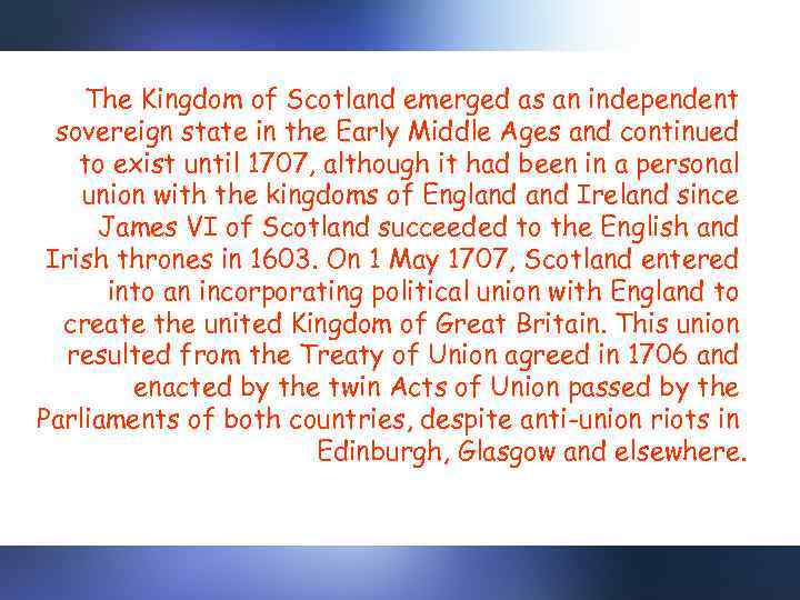 The Kingdom of Scotland emerged as an independent sovereign state in the Early Middle
