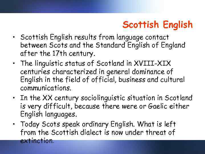 Scottish English • Scottish English results from language contact between Scots and the Standard