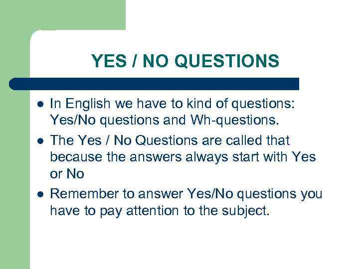 YES / NO QUESTIONS l l l In English we have to kind of