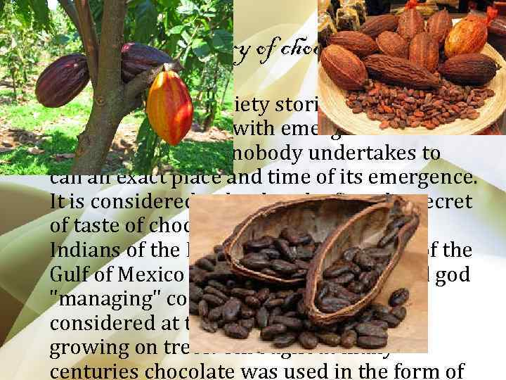 The history of chocolate • There are great variety stories and the legends connected