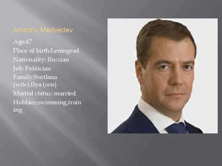 Anatoly Medvedev Age: 47 Place of birth: Leningrad Nationality: Russian Job: Politician Family: Svetlana