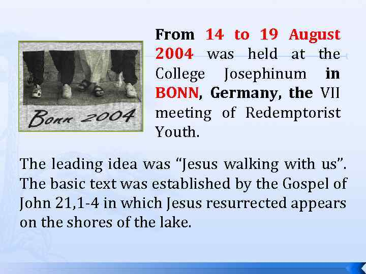 From 14 to 19 August 2004 was held at the College Josephinum in BONN,