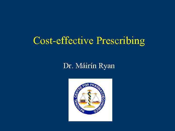 Cost-effective Prescribing Dr. Máirín Ryan