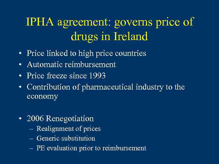 IPHA agreement: governs price of drugs in Ireland • • Price linked to high