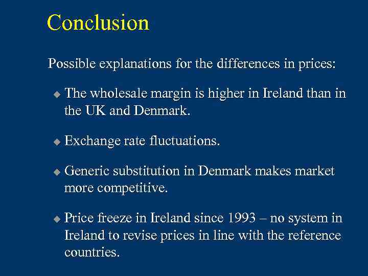 Conclusion Possible explanations for the differences in prices: u u The wholesale margin is