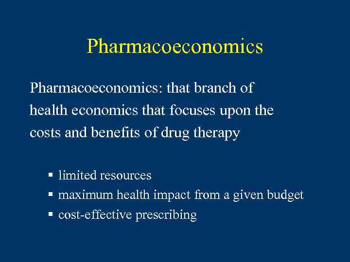 Pharmacoeconomics: that branch of health economics that focuses upon the costs and benefits of