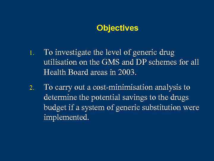 Objectives 1. To investigate the level of generic drug utilisation on the GMS and