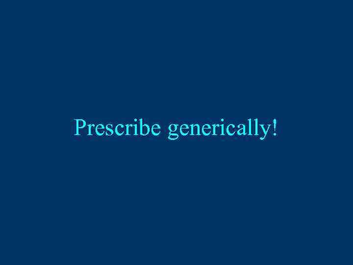 Prescribe generically!