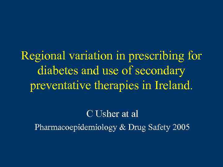 Regional variation in prescribing for diabetes and use of secondary preventative therapies in Ireland.