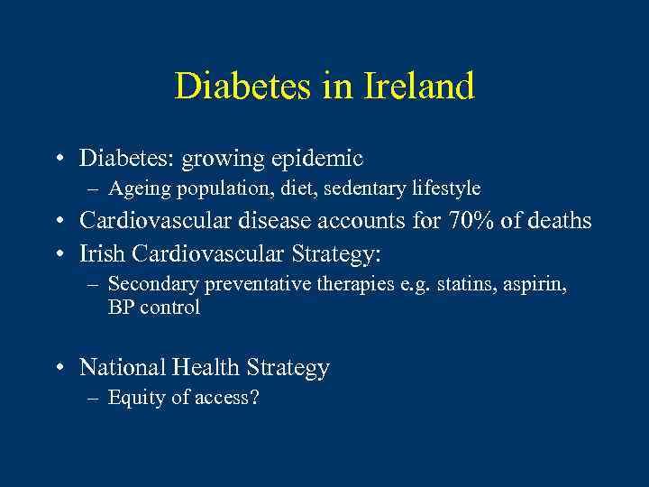 Diabetes in Ireland • Diabetes: growing epidemic – Ageing population, diet, sedentary lifestyle •