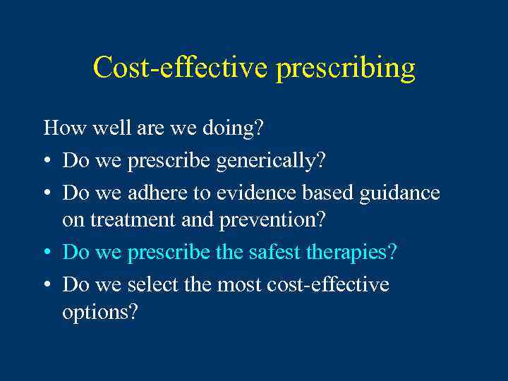 Cost-effective prescribing How well are we doing? • Do we prescribe generically? • Do
