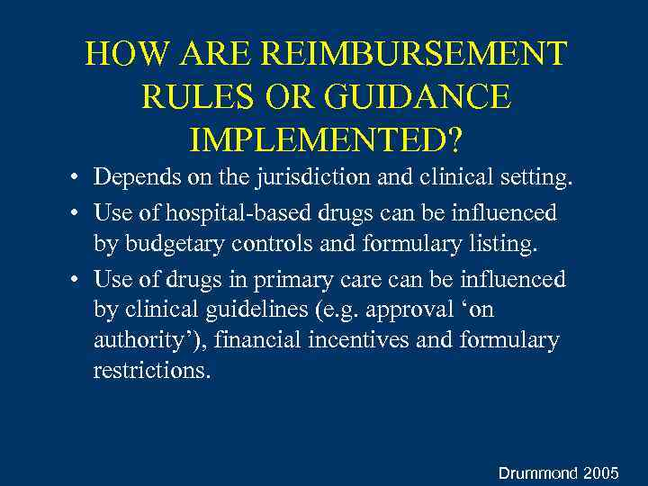 HOW ARE REIMBURSEMENT RULES OR GUIDANCE IMPLEMENTED? • Depends on the jurisdiction and clinical