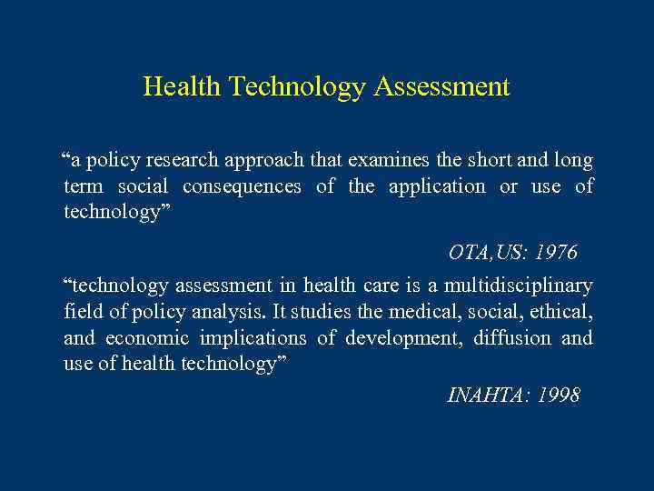 "Health Technology Assessment ""a policy research approach that examines the short and long term"