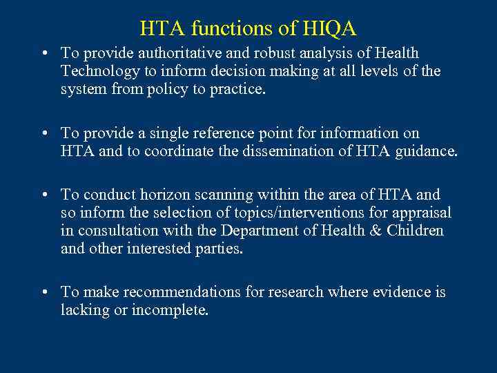HTA functions of HIQA • To provide authoritative and robust analysis of Health Technology