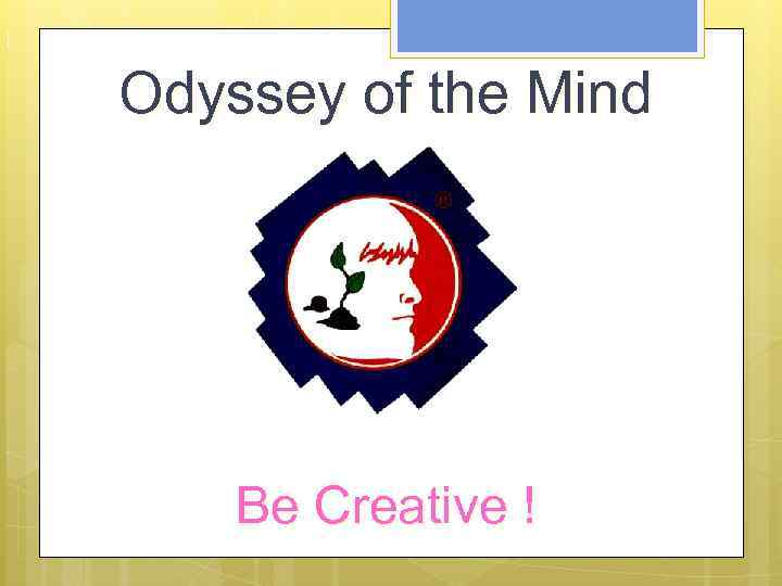 B e C r e a t i v e ! Odyssey of the