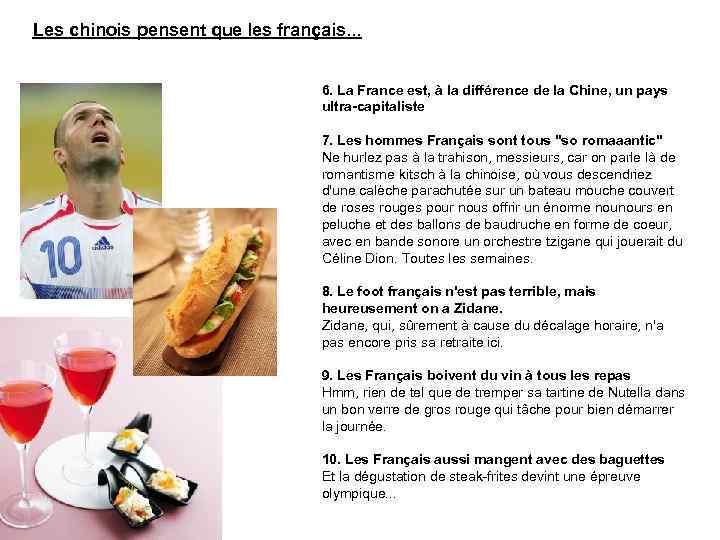 Les chinois pensent que les français. . . 6. La France est, à la