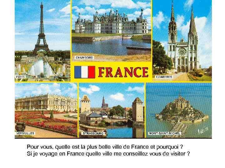 Pour vous, quelle est la plus belle ville de France et pourquoi ? Si