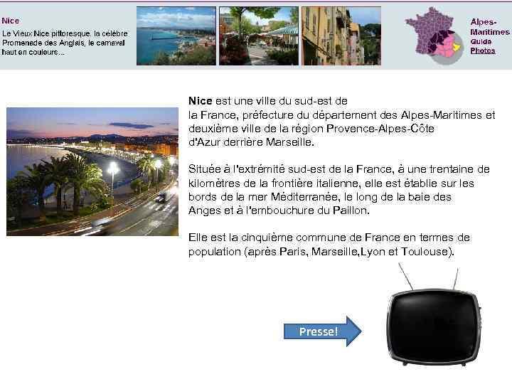Nice est une ville du sud-est de la France, préfecture du département des Alpes-Maritimes