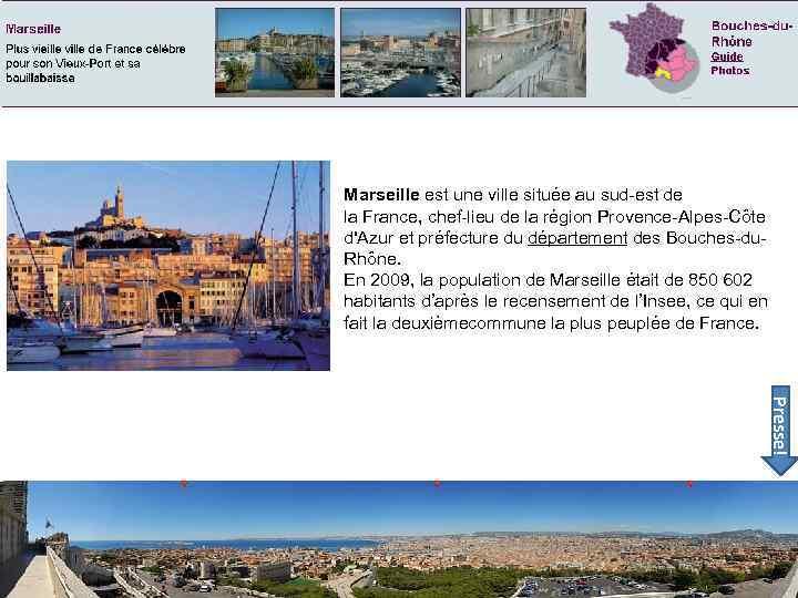 Marseille est une ville située au sud-est de la France, chef-lieu de la région