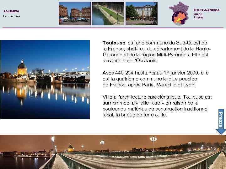 Toulouse est une commune du Sud-Ouest de la France, chef-lieu du département de la