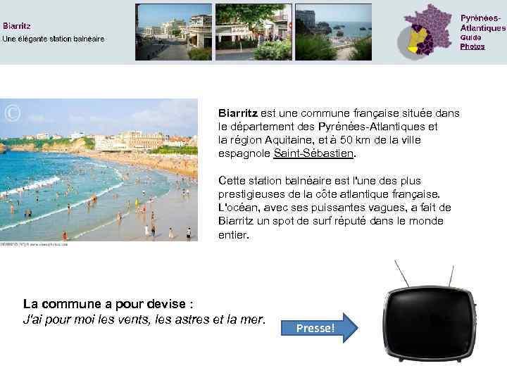 Biarritz est une commune française située dans le département des Pyrénées-Atlantiques et la région