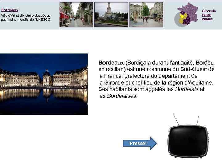 Bordeaux (Burdigala durant l'antiquité, Bordèu en occitan) est une commune du Sud-Ouest de la