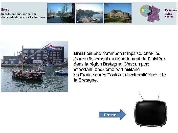 Brest est une commune française, chef-lieu d'arrondissement du département du Finistère dans la région