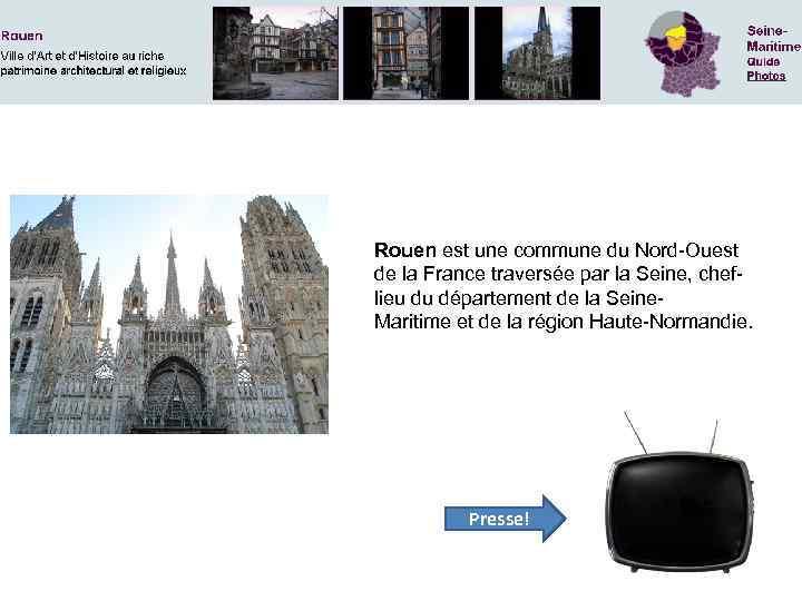 Rouen est une commune du Nord-Ouest de la France traversée par la Seine, cheflieu