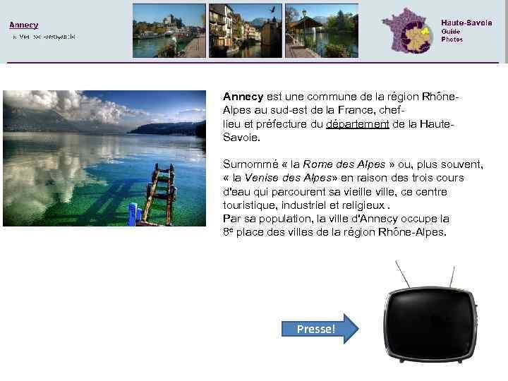 Annecy est une commune de la région Rhône. Alpes au sud-est de la France,