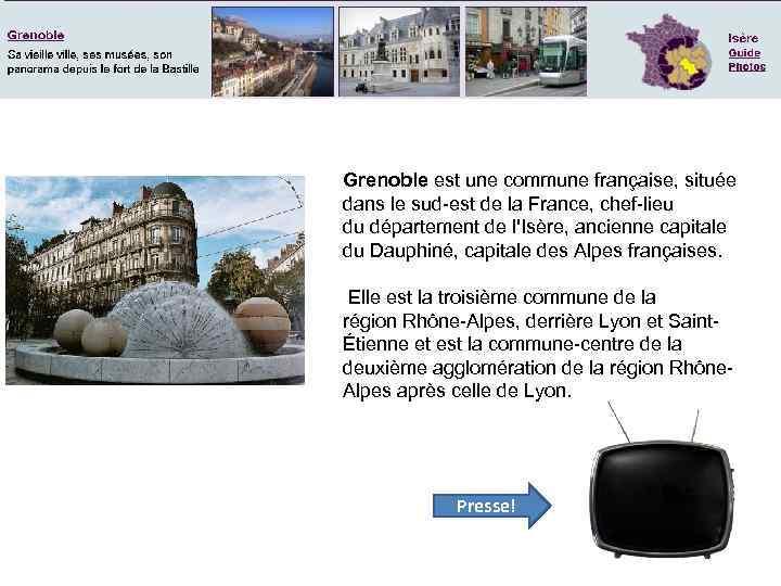 Grenoble est une commune française, située dans le sud-est de la France, chef-lieu du