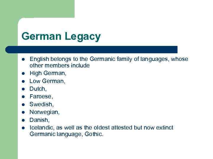 German Legacy l l l l l English belongs to the Germanic family of
